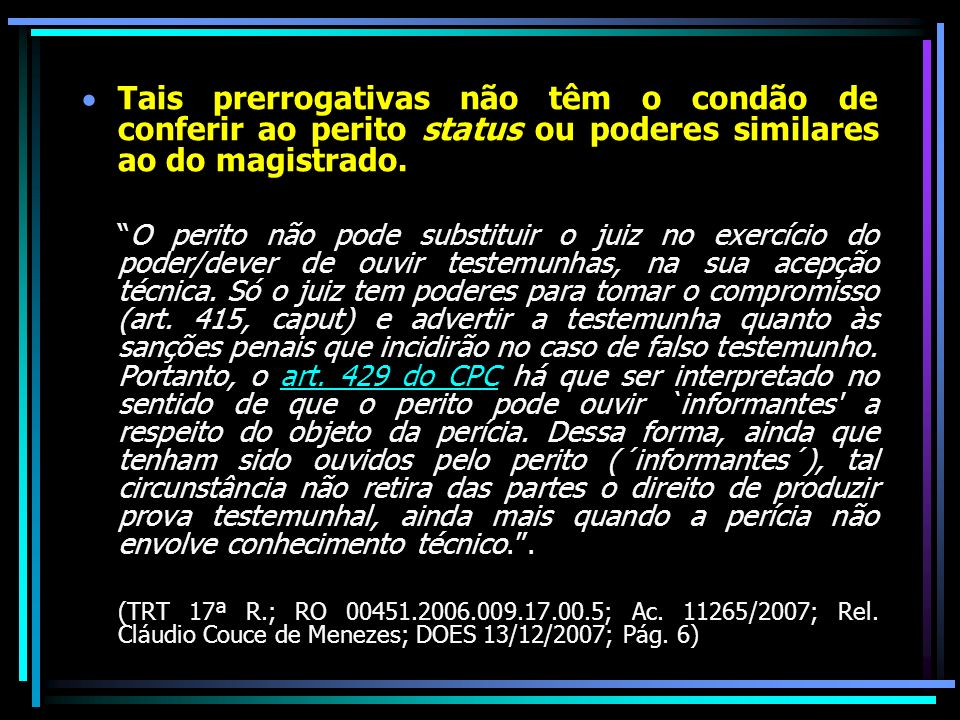 Tais prerrogativas não têm o condão de conferir ao perito status ou poderes similares ao do magistrado.