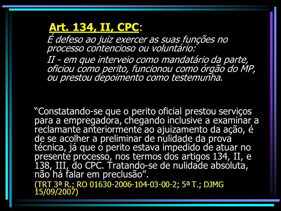 Art. 134, II, CPC: É defeso ao juiz exercer as suas funções no processo contencioso ou voluntário: