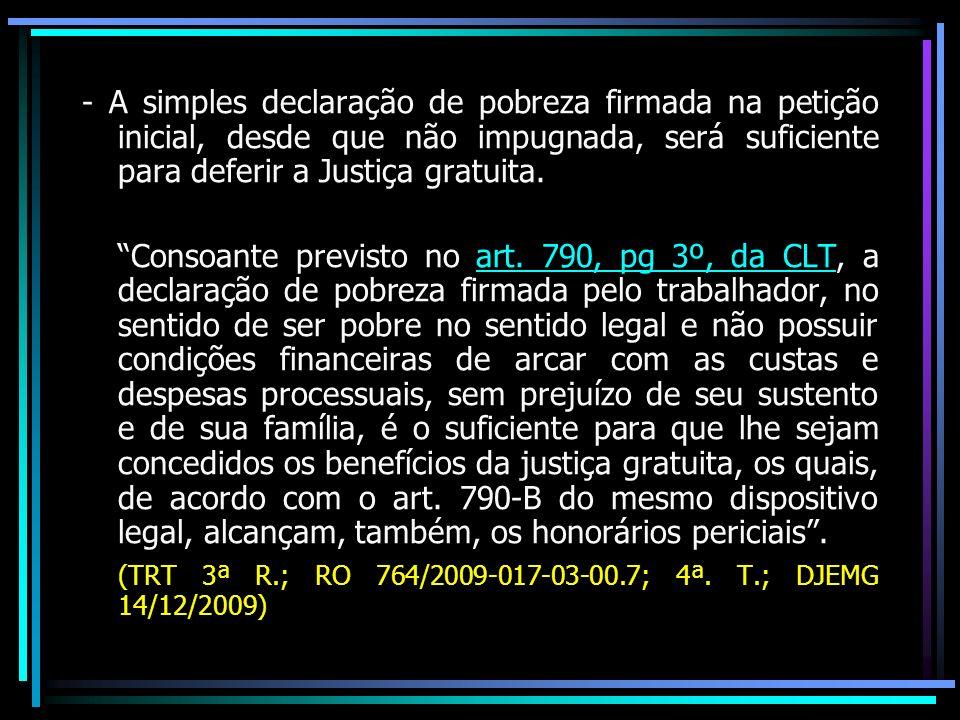 - A simples declaração de pobreza firmada na petição inicial, desde que não impugnada, será suficiente para deferir a Justiça gratuita.