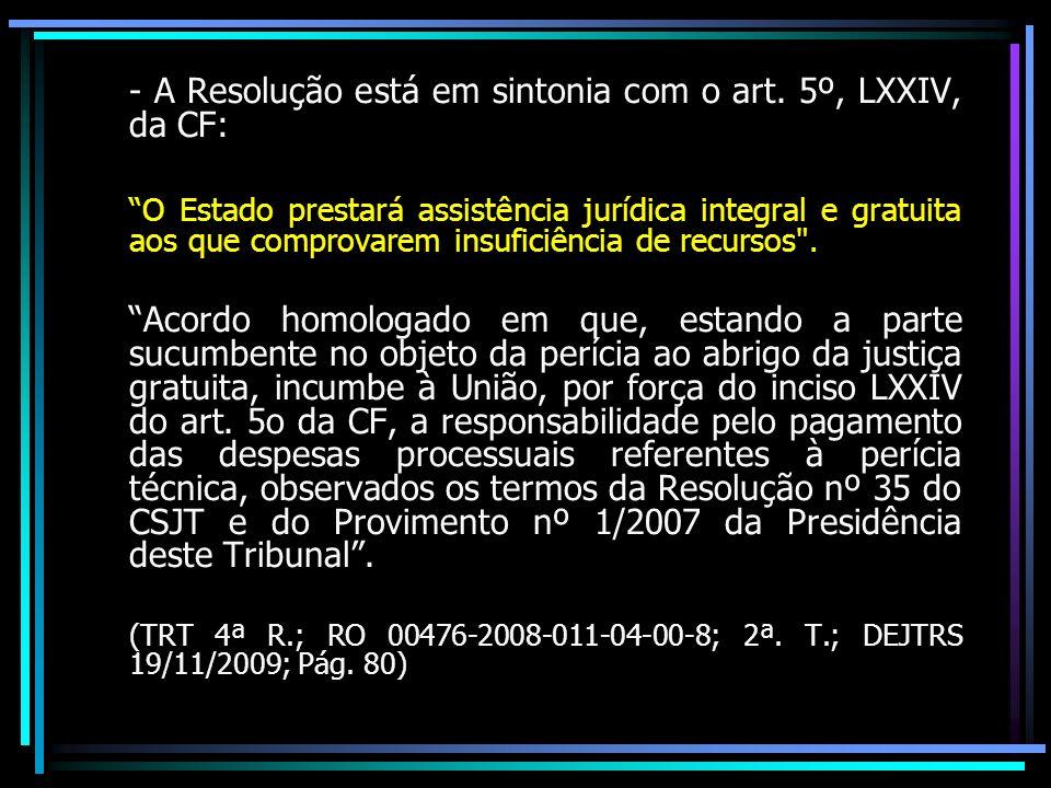 - A Resolução está em sintonia com o art. 5º, LXXIV, da CF: