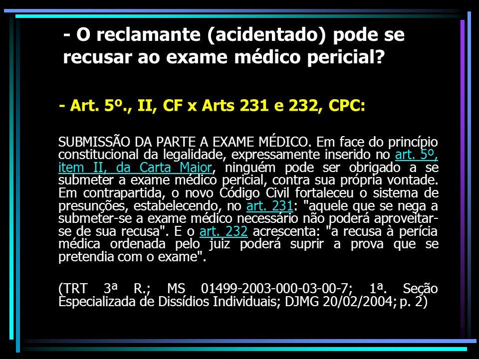 - O reclamante (acidentado) pode se recusar ao exame médico pericial