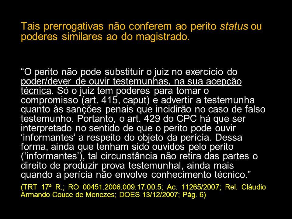 Tais prerrogativas não conferem ao perito status ou poderes similares ao do magistrado.