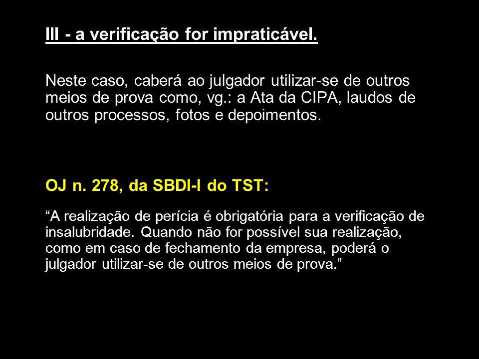 OJ n. 278, da SBDI-I do TST: III - a verificação for impraticável.