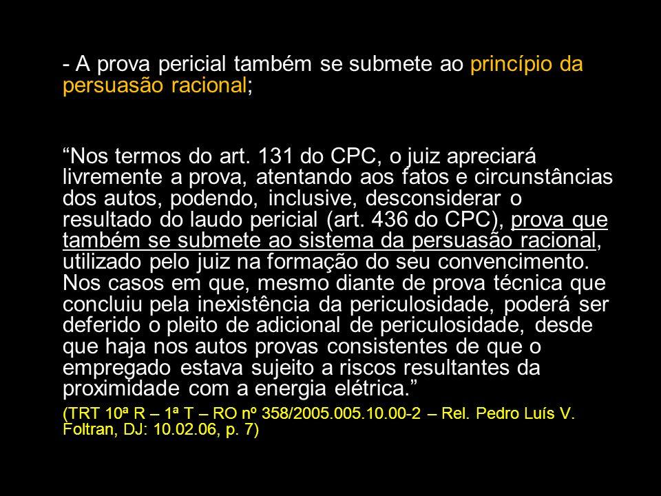 - A prova pericial também se submete ao princípio da persuasão racional;