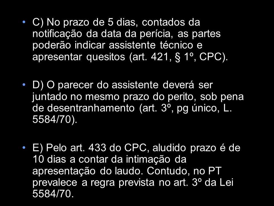 C) No prazo de 5 dias, contados da notificação da data da perícia, as partes poderão indicar assistente técnico e apresentar quesitos (art. 421, § 1º, CPC).