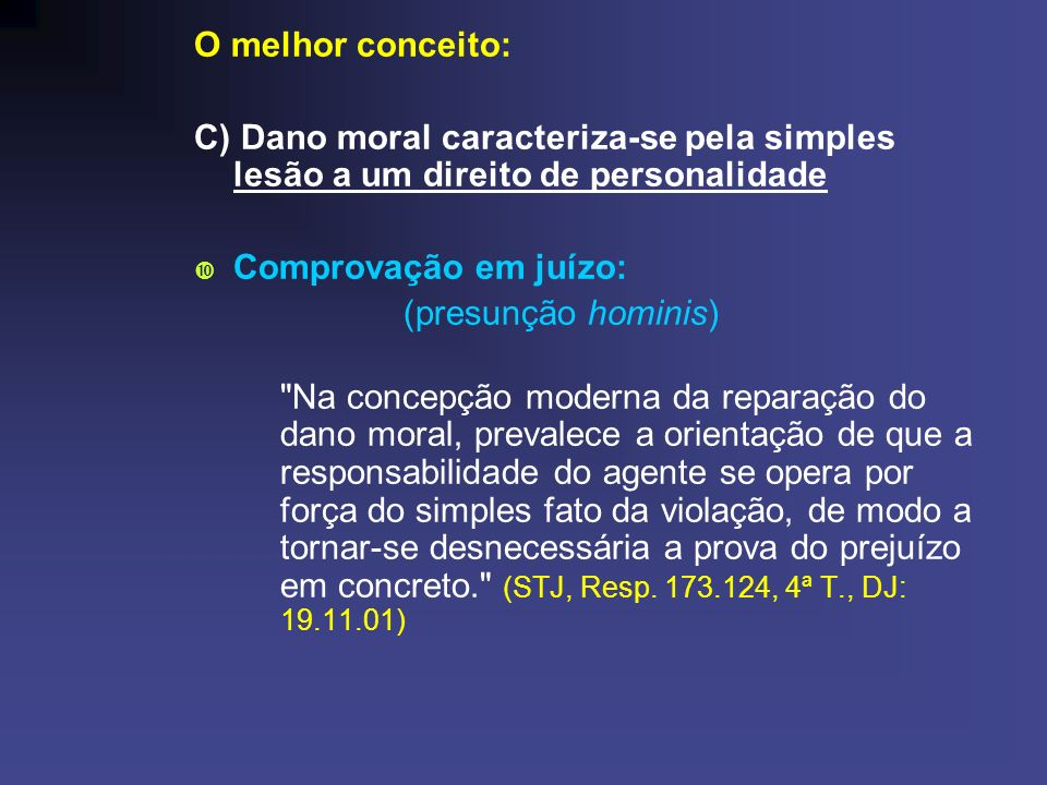 O melhor conceito: C) Dano moral caracteriza-se pela simples lesão a um direito de personalidade. Comprovação em juízo: