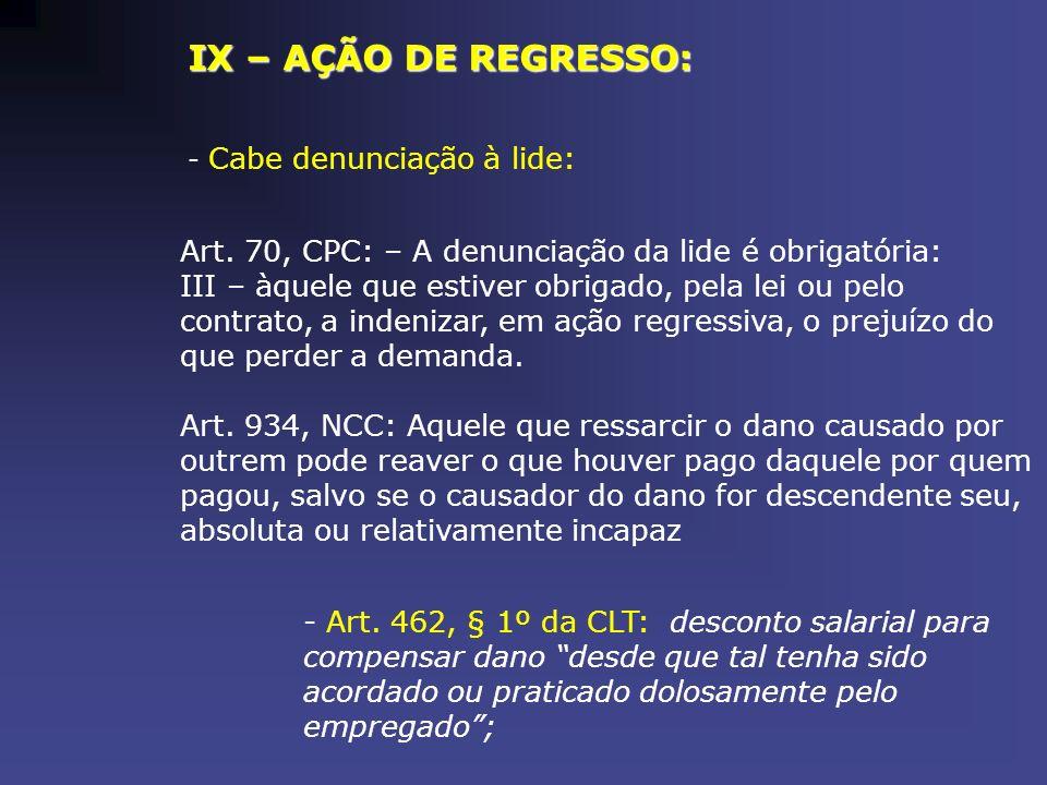 IX – AÇÃO DE REGRESSO: - Cabe denunciação à lide: Art. 70, CPC: – A denunciação da lide é obrigatória: