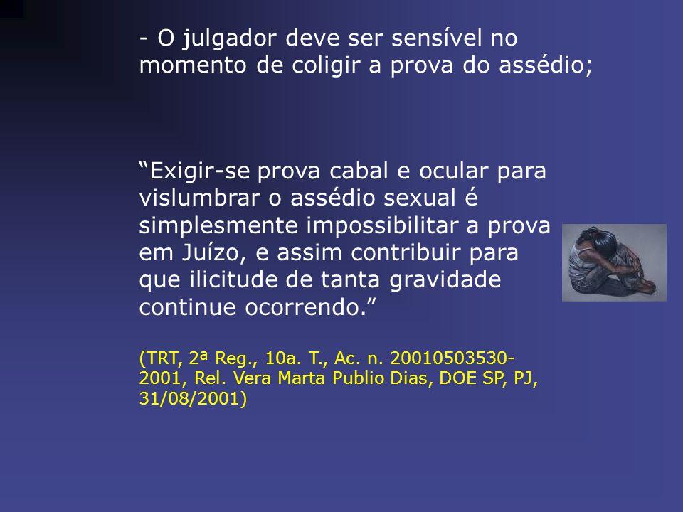 - O julgador deve ser sensível no momento de coligir a prova do assédio;