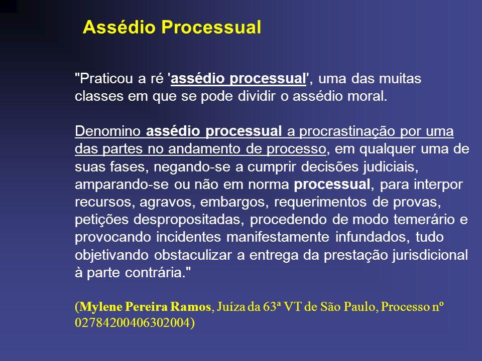 Assédio Processual Praticou a ré assédio processual , uma das muitas classes em que se pode dividir o assédio moral.