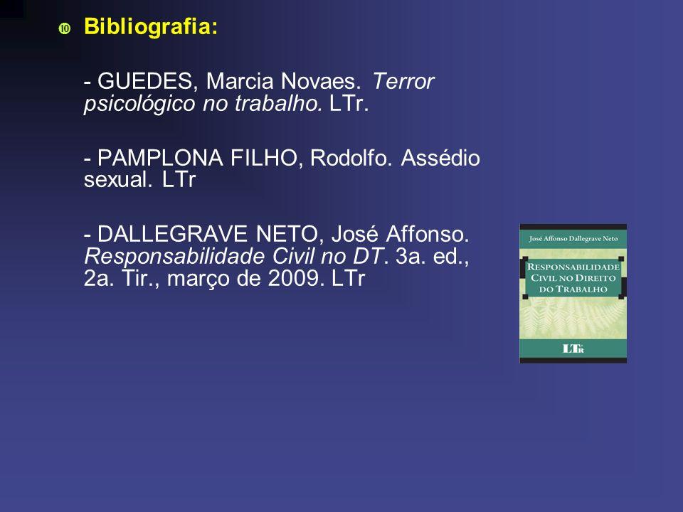 Bibliografia: - GUEDES, Marcia Novaes. Terror psicológico no trabalho. LTr. - PAMPLONA FILHO, Rodolfo. Assédio sexual. LTr.