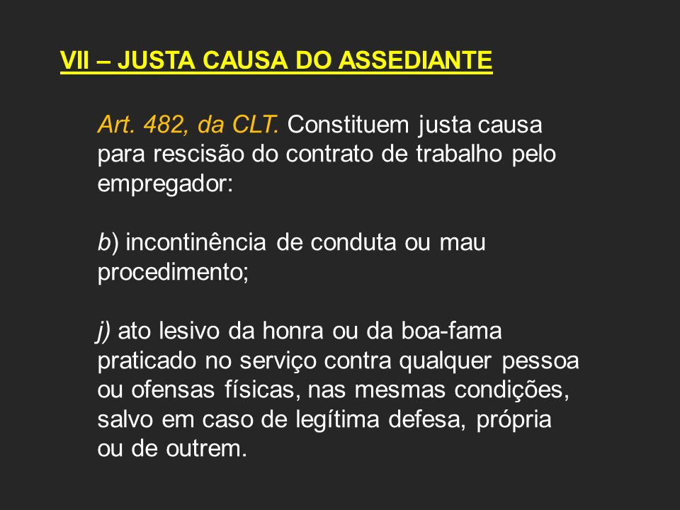 VII – JUSTA CAUSA DO ASSEDIANTE