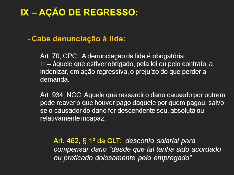 IX – AÇÃO DE REGRESSO:- Cabe denunciação à lide: Art. 70, CPC: A denunciação da lide é obrigatória: