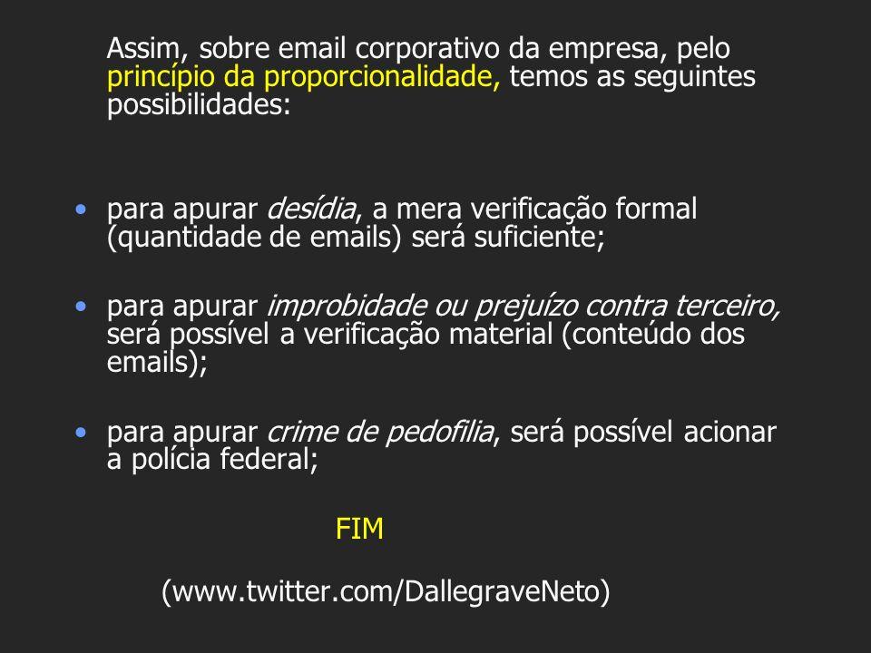 Assim, sobre email corporativo da empresa, pelo princípio da proporcionalidade, temos as seguintes possibilidades: