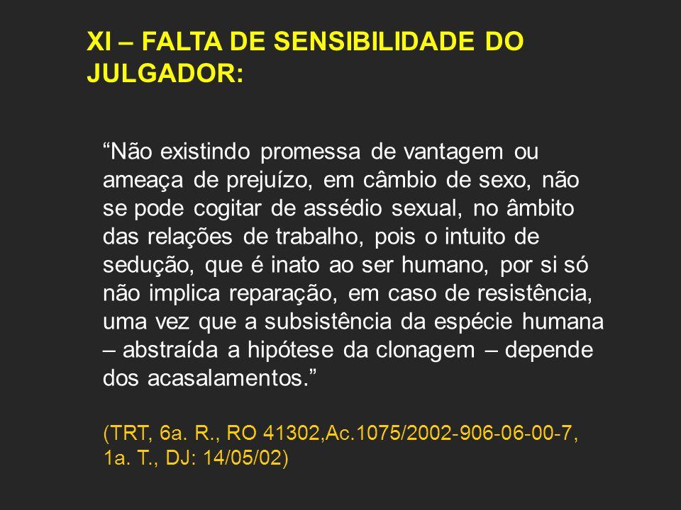 XI – FALTA DE SENSIBILIDADE DO JULGADOR: