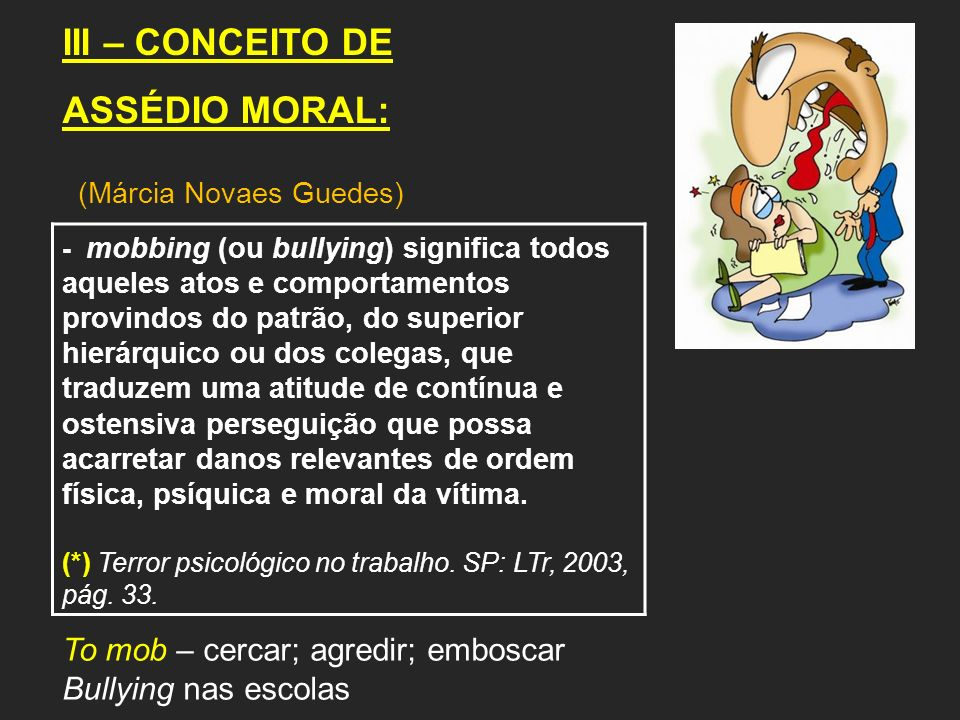 III – CONCEITO DE ASSÉDIO MORAL: To mob – cercar; agredir; emboscar