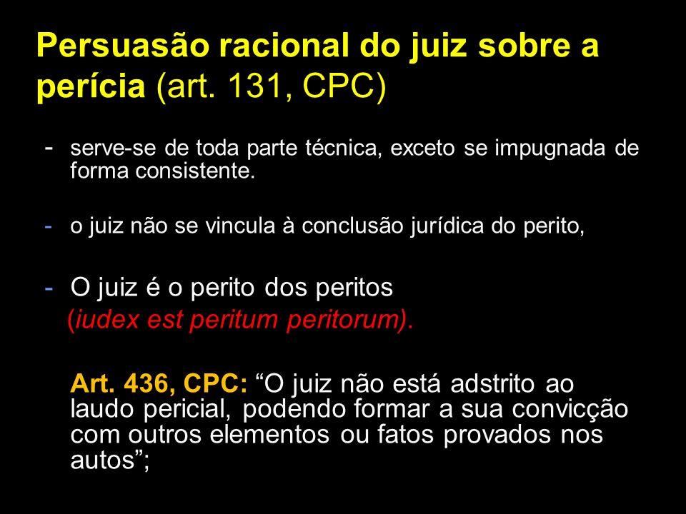 Persuasão racional do juiz sobre a perícia (art. 131, CPC)