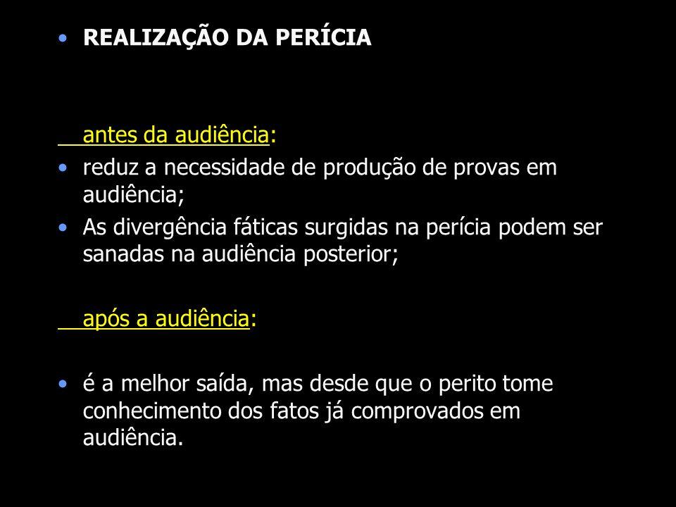 REALIZAÇÃO DA PERÍCIAantes da audiência: reduz a necessidade de produção de provas em audiência;