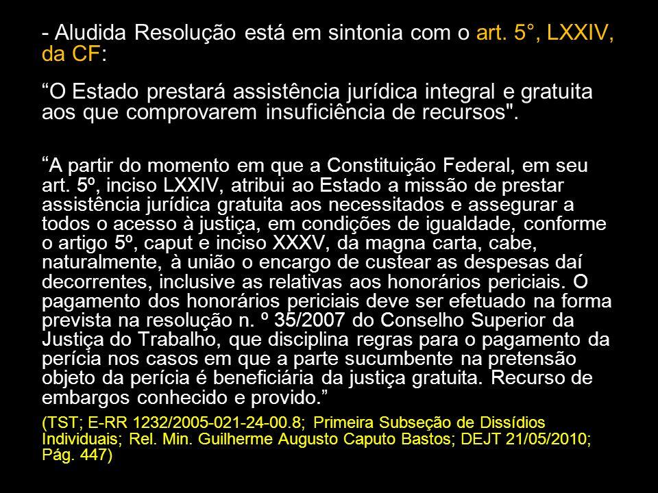 - Aludida Resolução está em sintonia com o art. 5°, LXXIV, da CF: