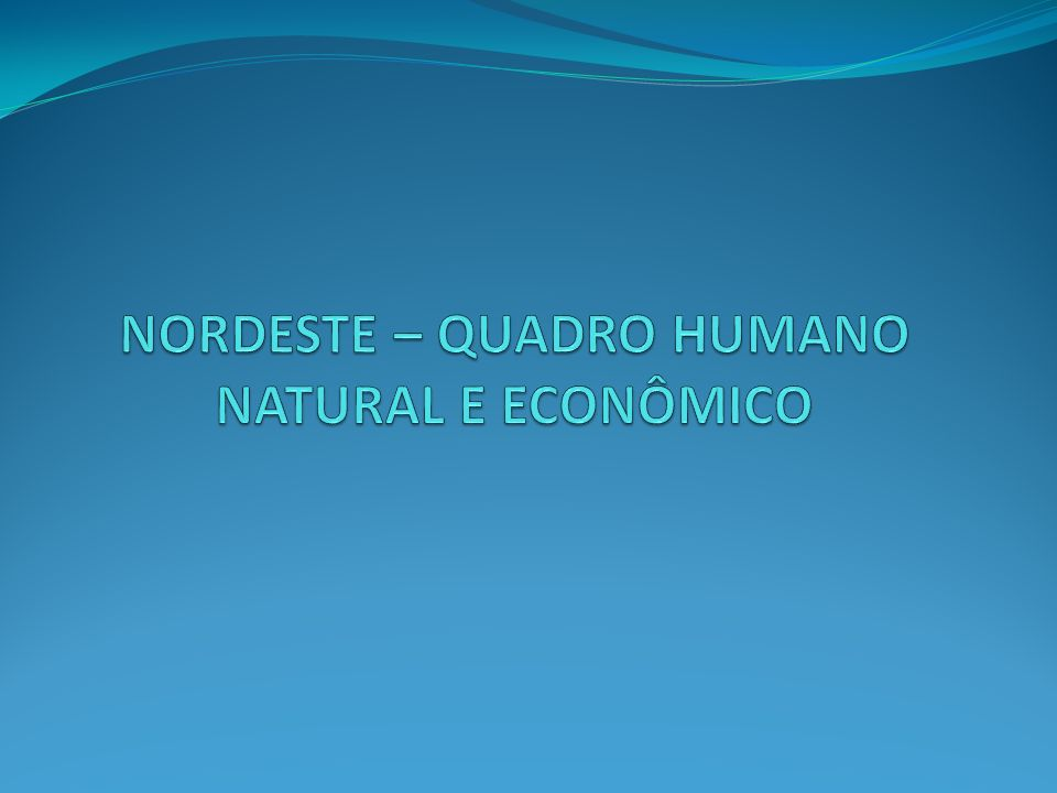 NORDESTE – QUADRO HUMANO NATURAL E ECONÔMICO