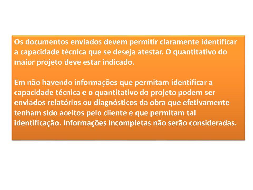 Os documentos enviados devem permitir claramente identificar a capacidade técnica que se deseja atestar. O quantitativo do maior projeto deve estar indicado.