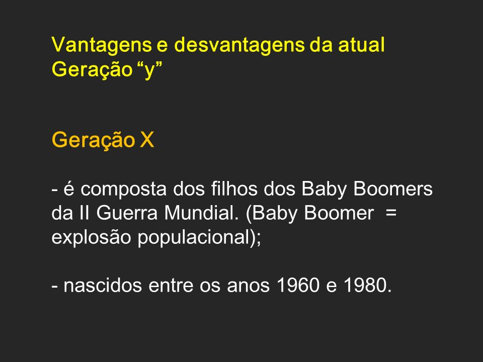 Geração X Vantagens e desvantagens da atual Geração y