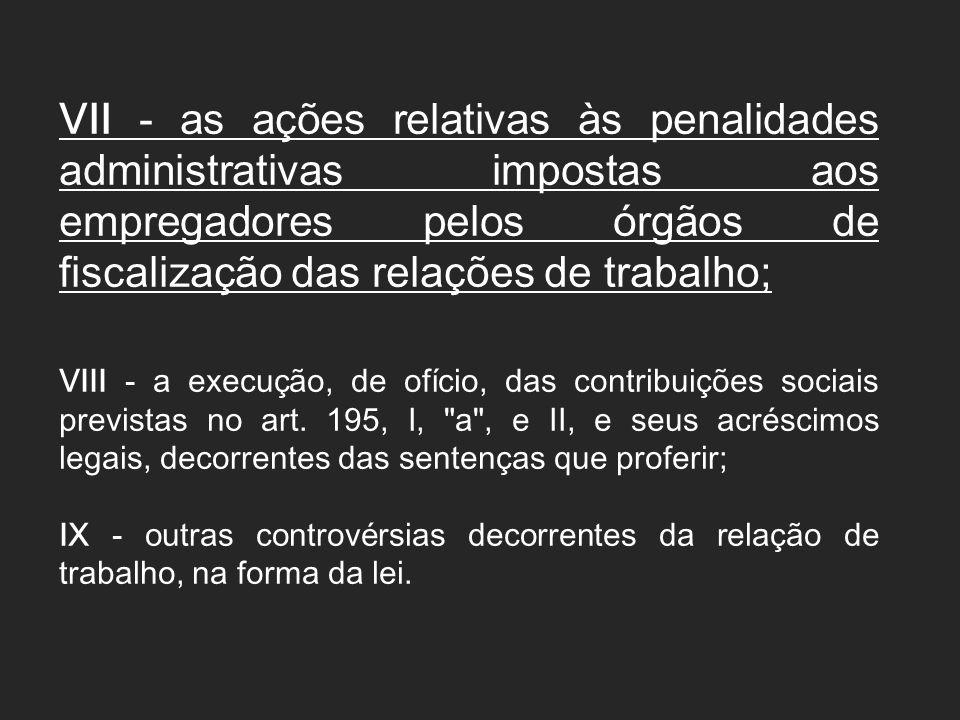 VII - as ações relativas às penalidades administrativas impostas aos empregadores pelos órgãos de fiscalização das relações de trabalho;