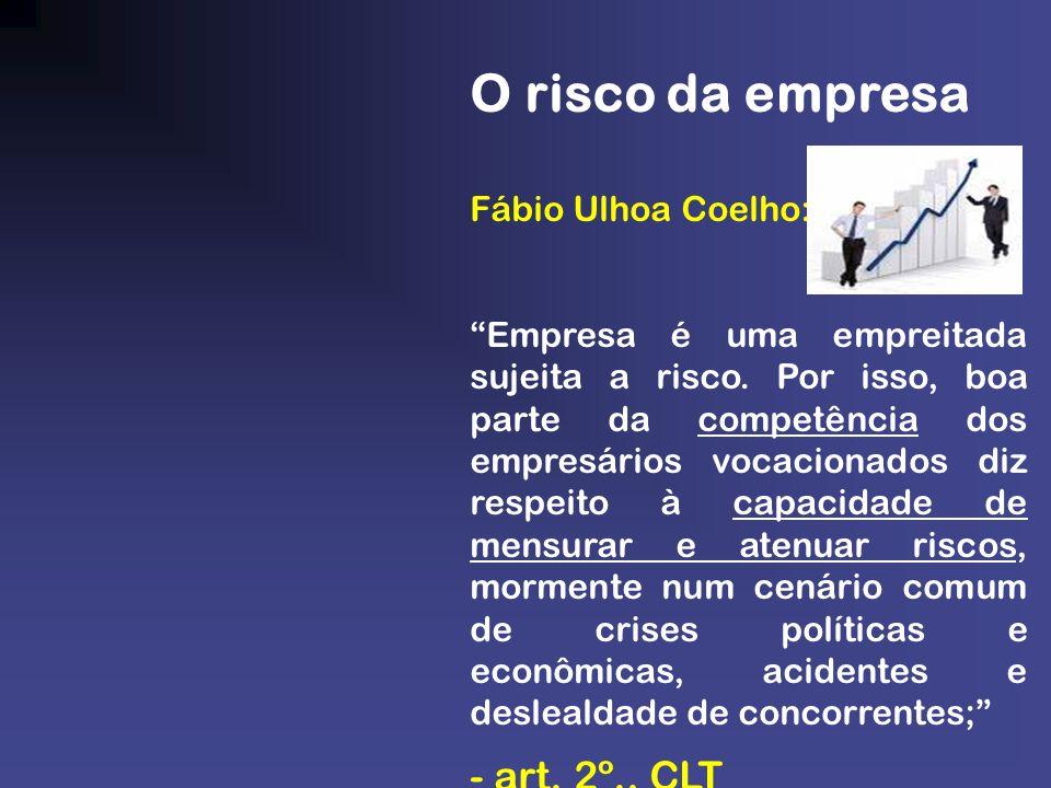 O risco da empresa - art. 2º., CLT Fábio Ulhoa Coelho: