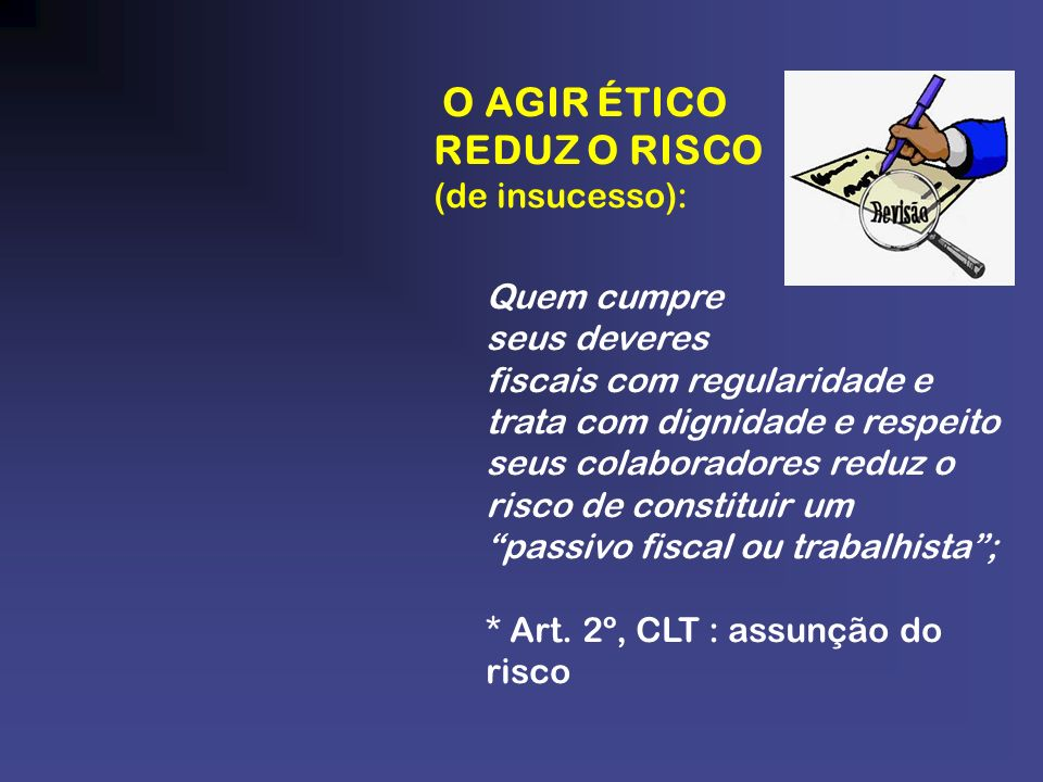 REDUZ O RISCO O AGIR ÉTICO (de insucesso): Quem cumpre seus deveres