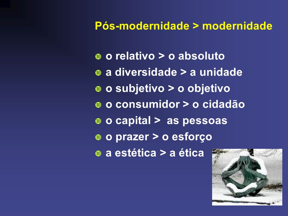 Pós-modernidade > modernidade
