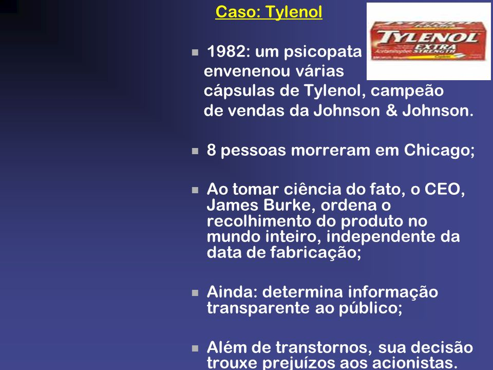 Caso: Tylenol1982: um psicopata. envenenou várias. cápsulas de Tylenol, campeão. de vendas da Johnson & Johnson.