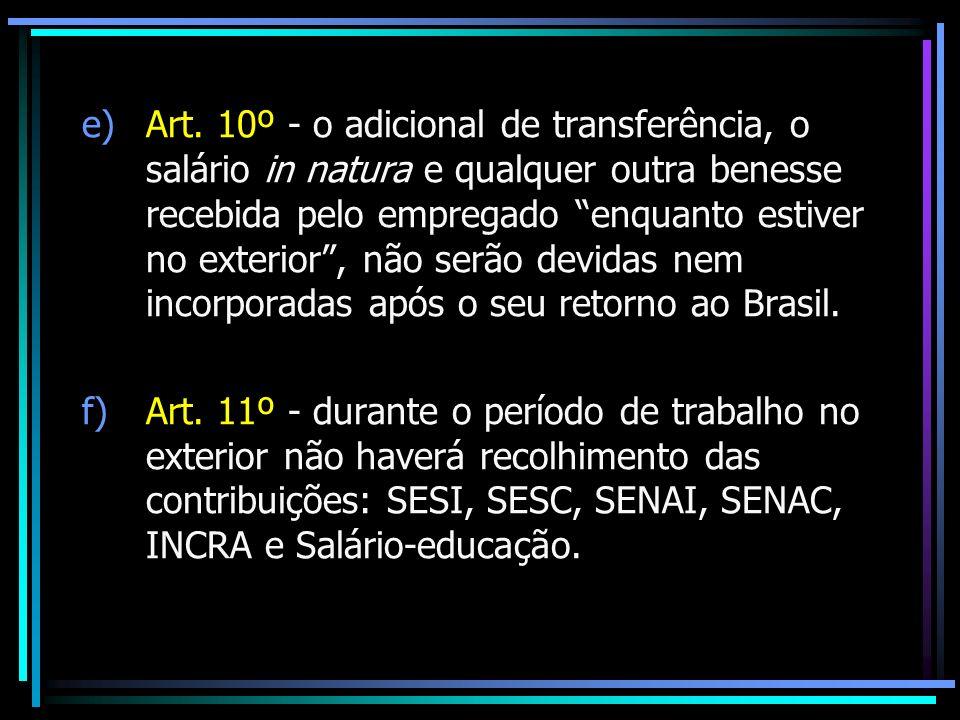 Art. 10º - o adicional de transferência, o salário in natura e qualquer outra benesse recebida pelo empregado enquanto estiver no exterior , não serão devidas nem incorporadas após o seu retorno ao Brasil.