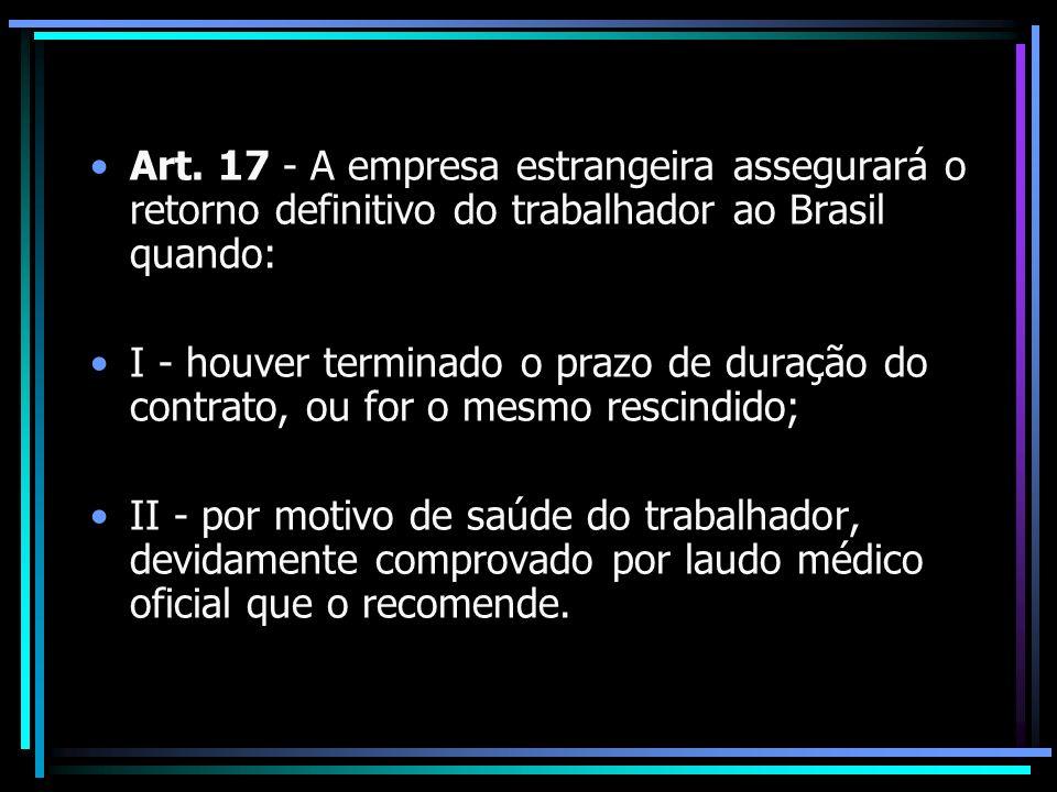 Art. 17 - A empresa estrangeira assegurará o retorno definitivo do trabalhador ao Brasil quando: