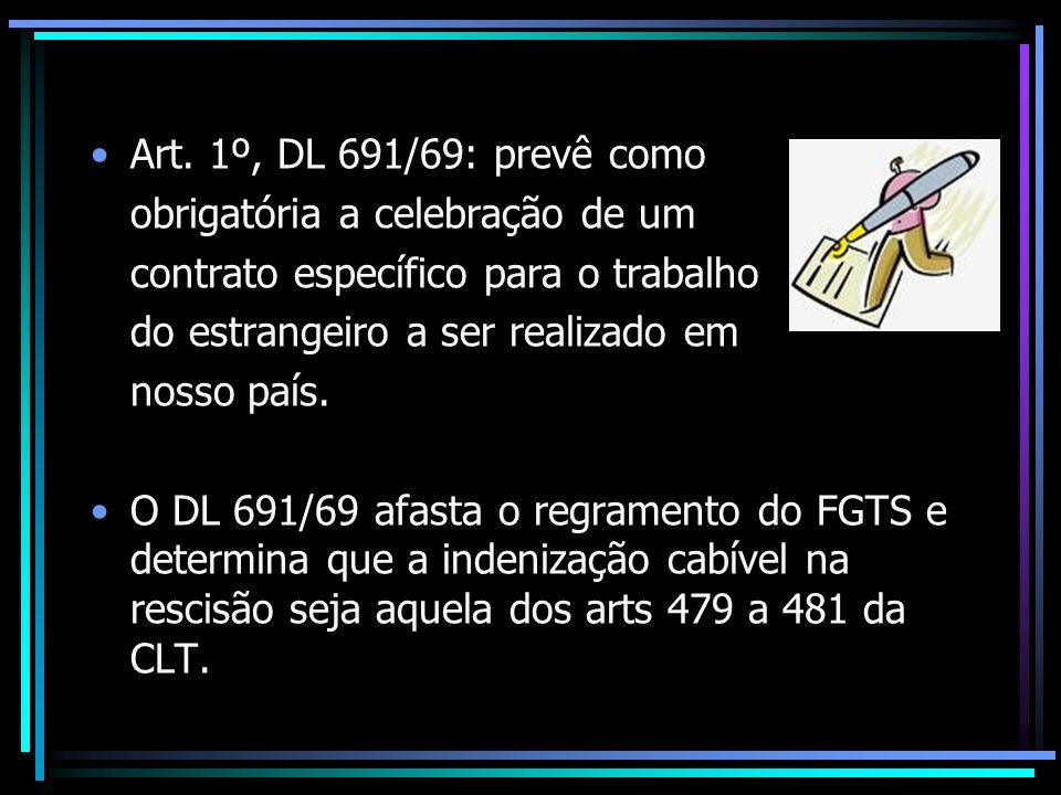 Art. 1º, DL 691/69: prevê como obrigatória a celebração de um. contrato específico para o trabalho.
