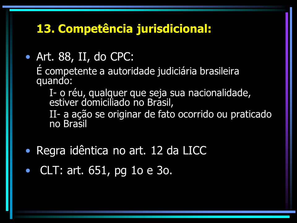 13. Competência jurisdicional: Art. 88, II, do CPC: