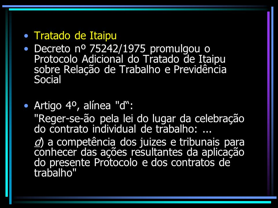 Tratado de Itaipu Decreto nº 75242/1975 promulgou o Protocolo Adicional do Tratado de Itaipu sobre Relação de Trabalho e Previdência Social.