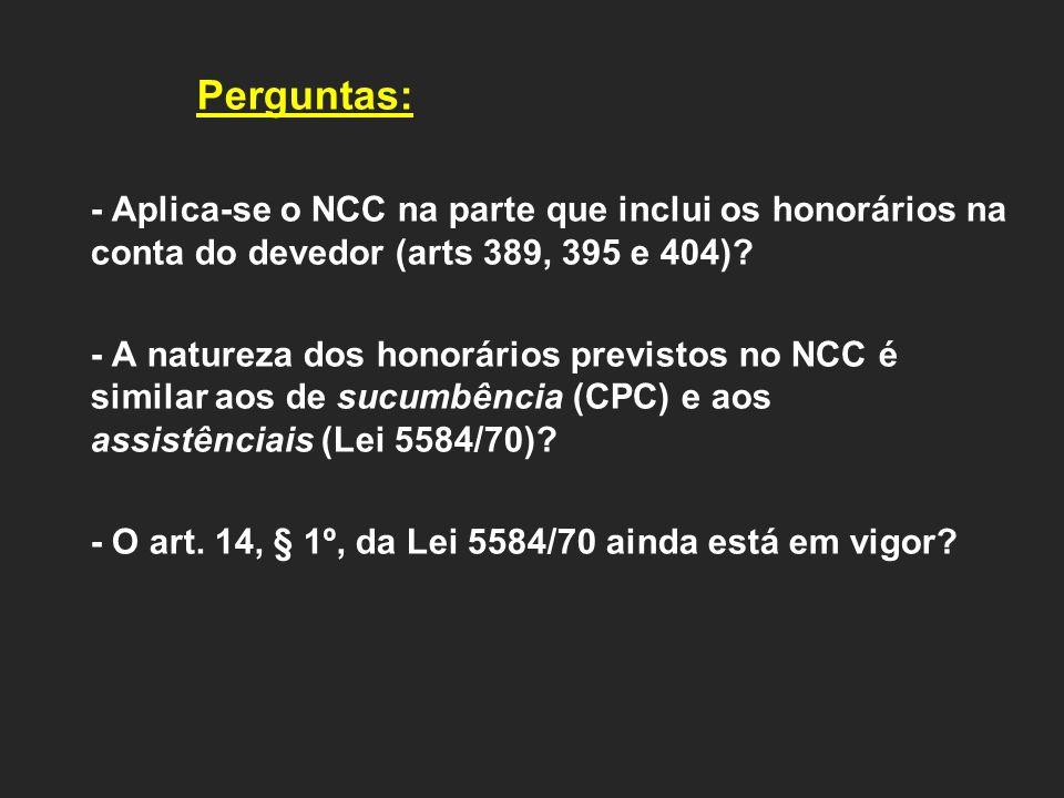 Perguntas: - Aplica-se o NCC na parte que inclui os honorários na conta do devedor (arts 389, 395 e 404)