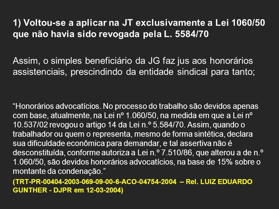 1) Voltou-se a aplicar na JT exclusivamente a Lei 1060/50 que não havia sido revogada pela L. 5584/70.