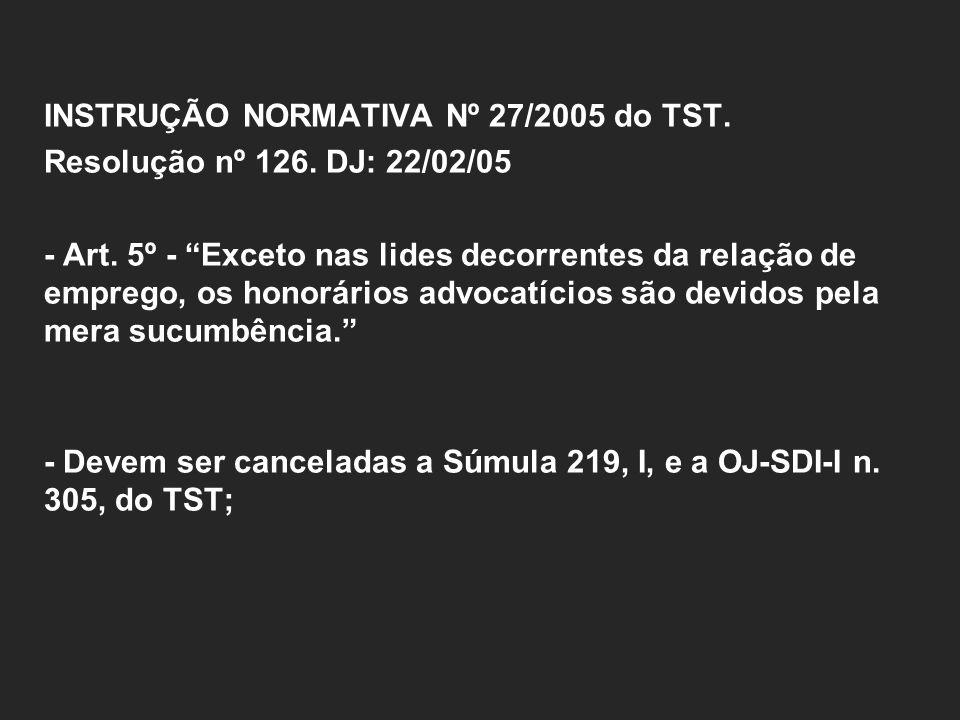 INSTRUÇÃO NORMATIVA Nº 27/2005 do TST. Resolução nº 126. DJ: 22/02/05