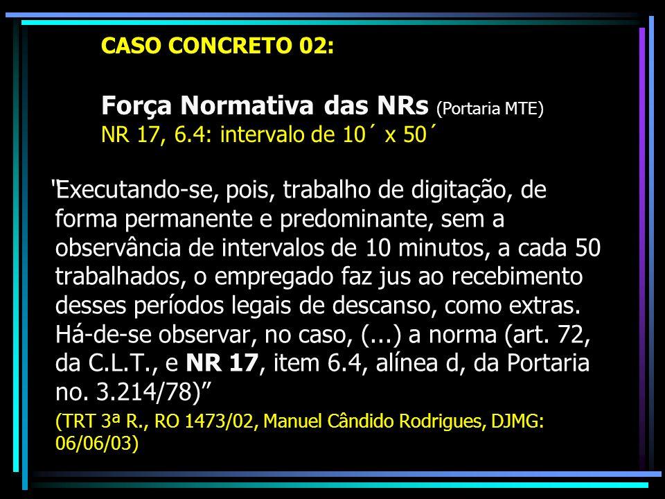 CASO CONCRETO 02:. Força Normativa das NRs (Portaria MTE). NR 17, 6