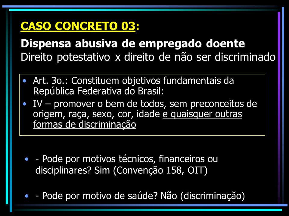 CASO CONCRETO 03: Dispensa abusiva de empregado doente Direito potestativo x direito de não ser discriminado