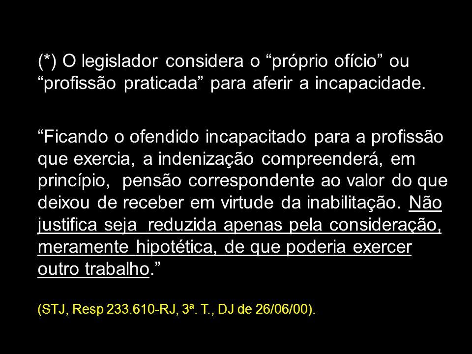 (*) O legislador considera o próprio ofício ou profissão praticada para aferir a incapacidade.