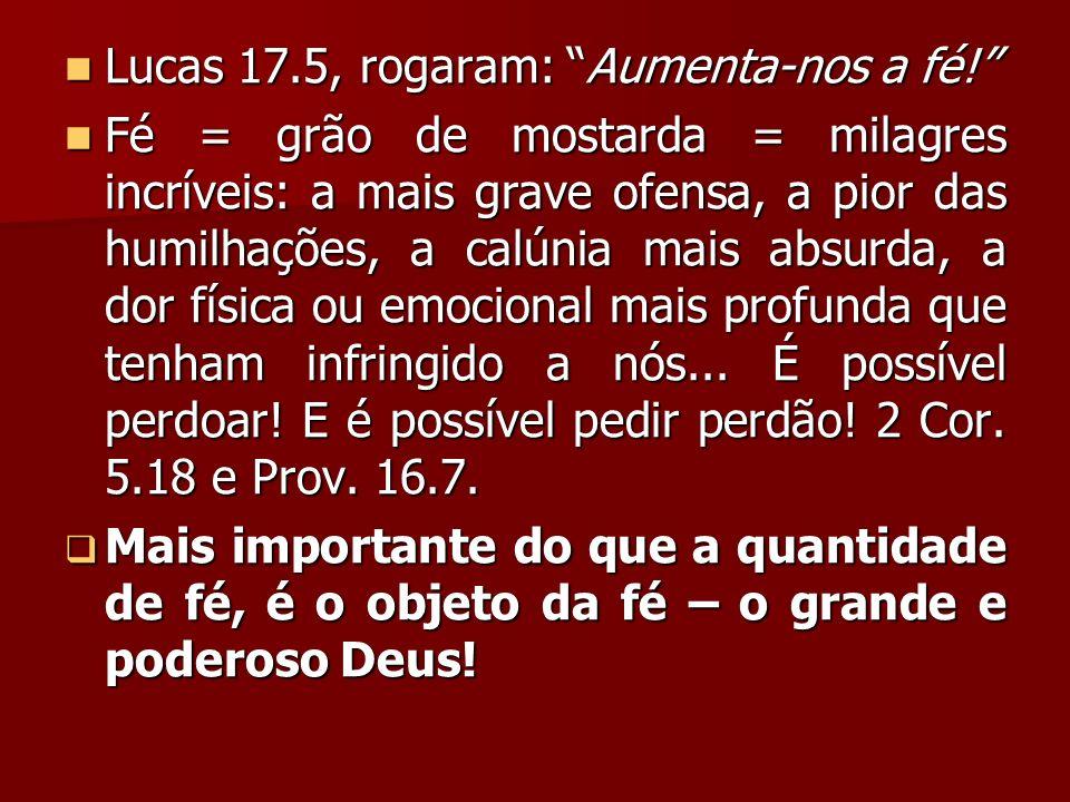 Lucas 17.5, rogaram: Aumenta-nos a fé!
