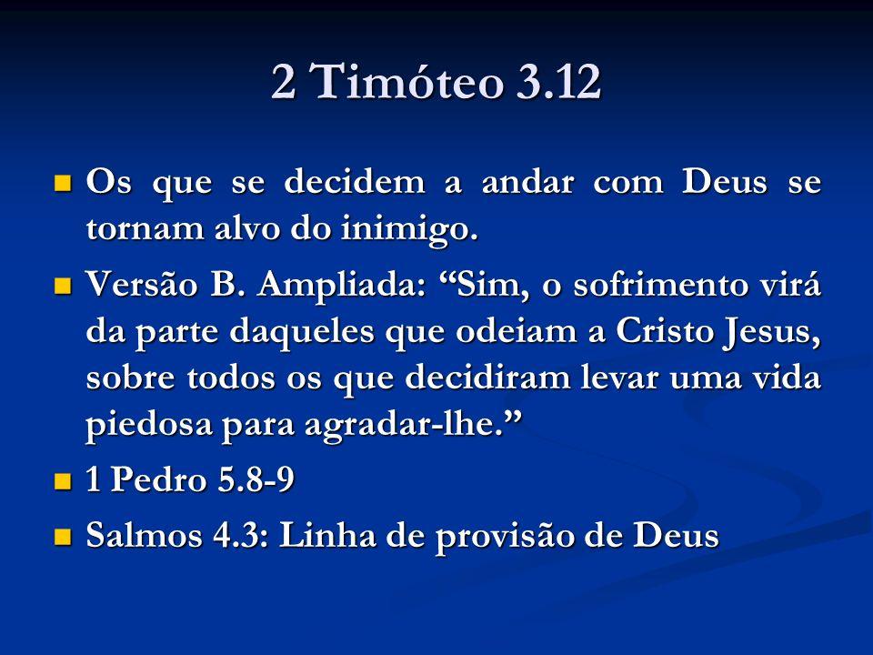 2 Timóteo 3.12Os que se decidem a andar com Deus se tornam alvo do inimigo.