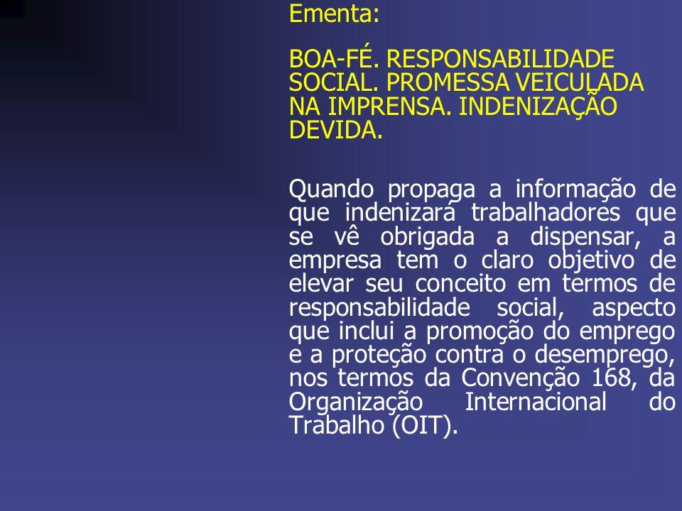Ementa: BOA-FÉ. RESPONSABILIDADE SOCIAL. PROMESSA VEICULADA NA IMPRENSA. INDENIZAÇÃO DEVIDA.