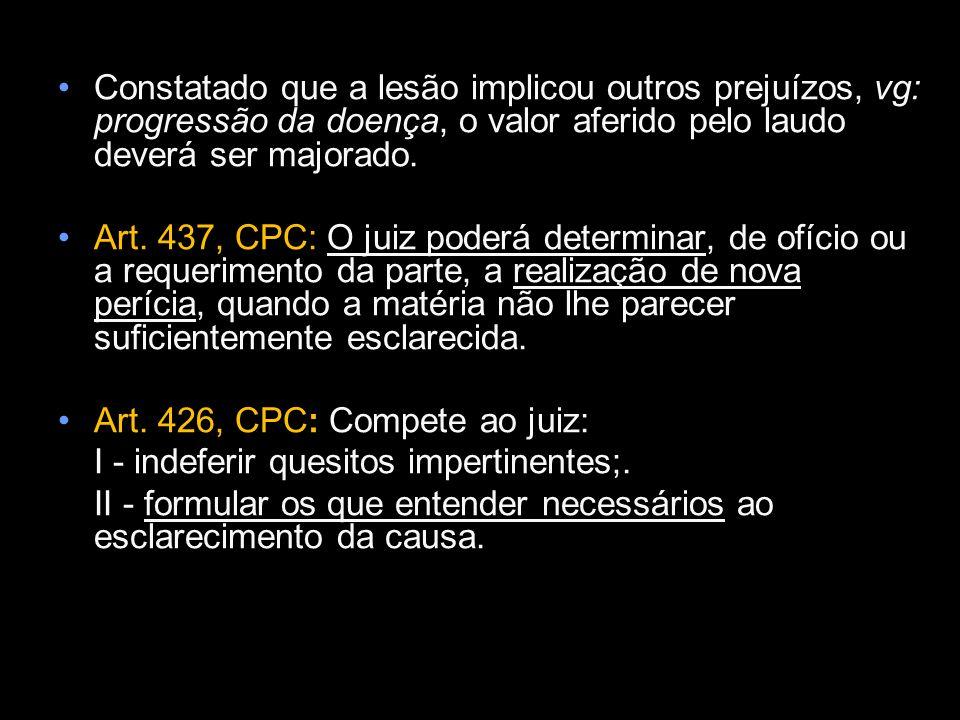 Constatado que a lesão implicou outros prejuízos, vg: progressão da doença, o valor aferido pelo laudo deverá ser majorado.