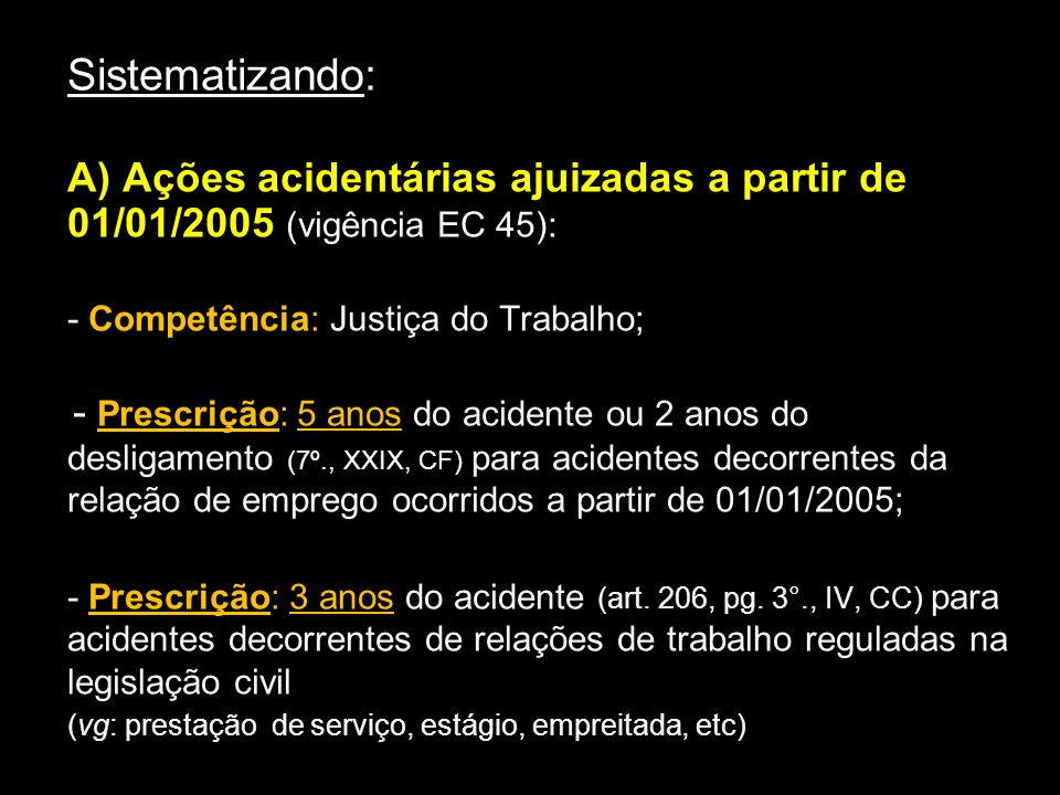 Sistematizando:A) Ações acidentárias ajuizadas a partir de 01/01/2005 (vigência EC 45): - Competência: Justiça do Trabalho;