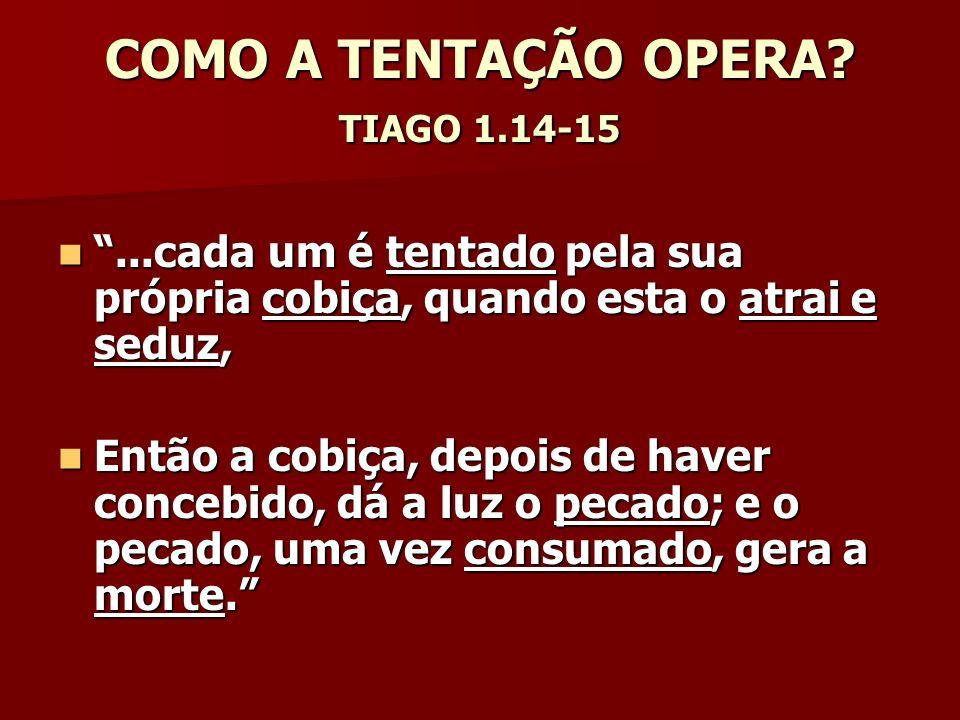 COMO A TENTAÇÃO OPERA TIAGO 1.14-15