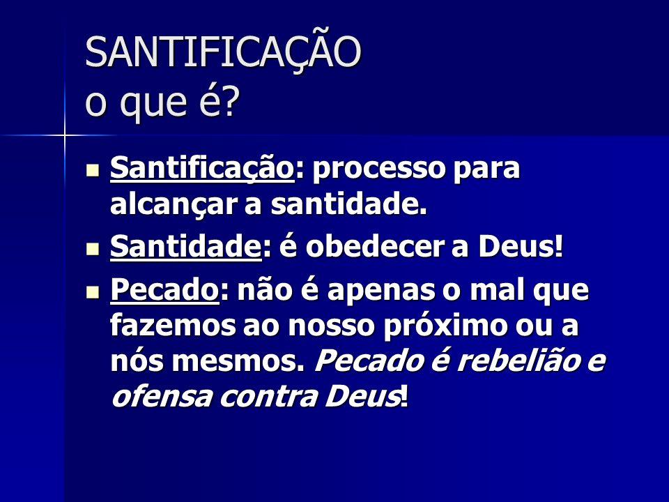 SANTIFICAÇÃO o que é Santificação: processo para alcançar a santidade. Santidade: é obedecer a Deus!