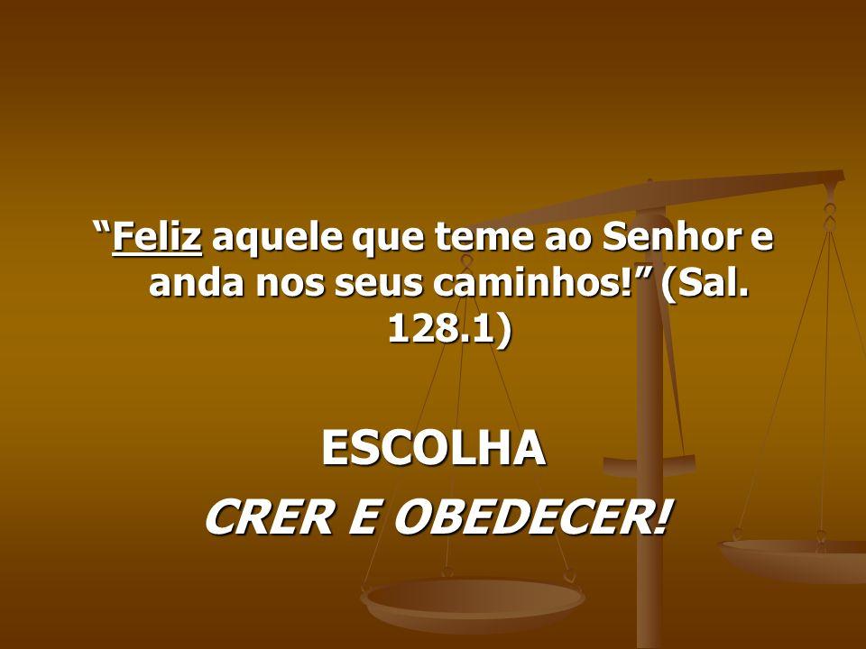 ESCOLHA CRER E OBEDECER!