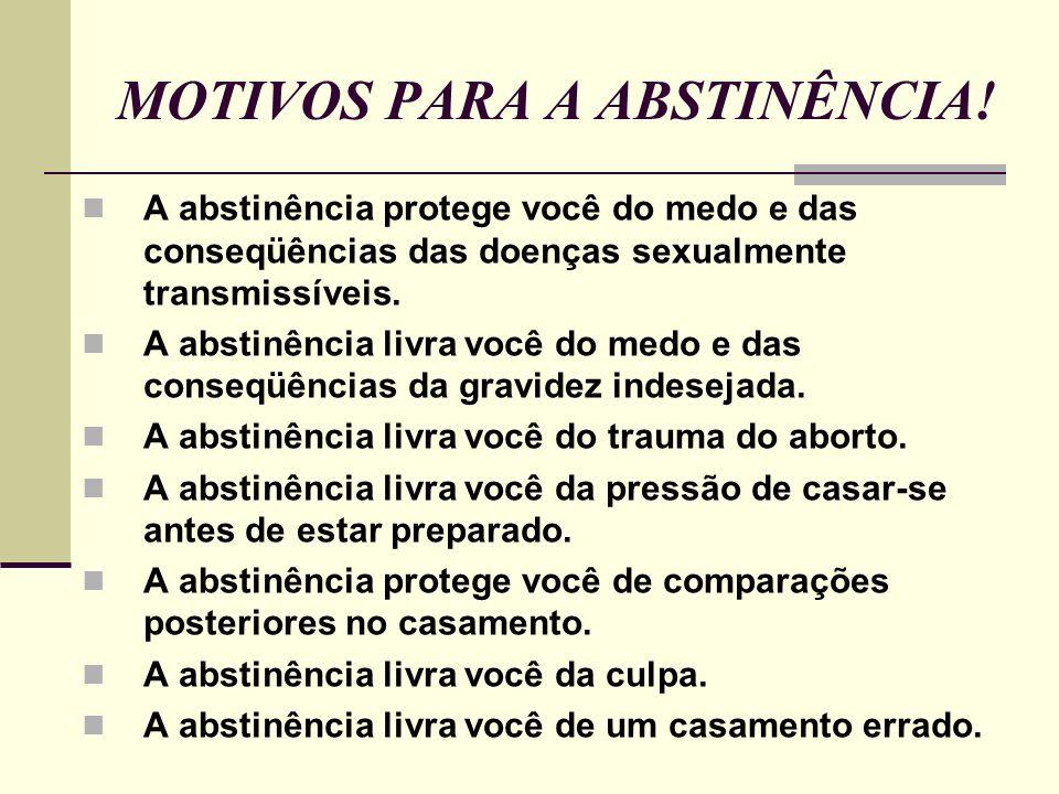 MOTIVOS PARA A ABSTINÊNCIA!
